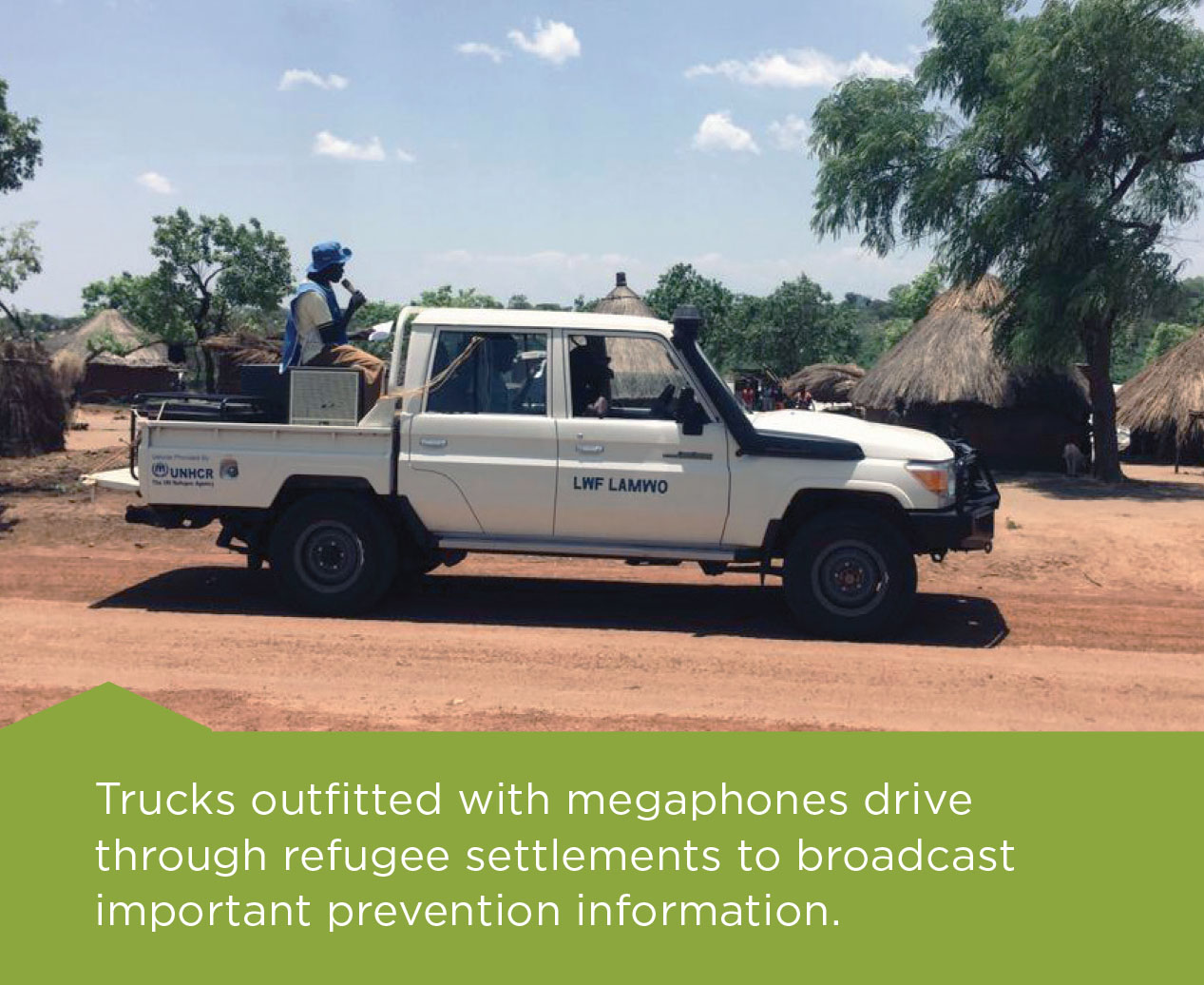 Trucks outfitted with megaphones drive through refugee settlements to broadcast important prevention information.