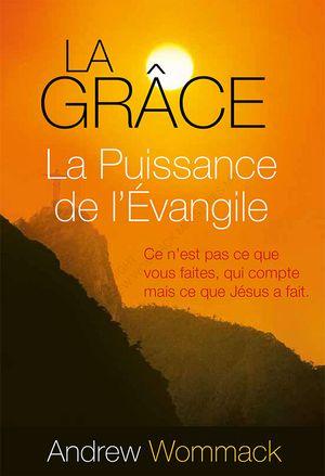 La Grâce, La Puissance de l'Évangile   French: Grace, The Power of the Gospel