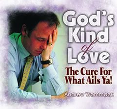 God's Kind of Love: The Cure for What Ails Ya!