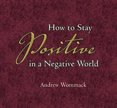 How to Stay Positive in a Negative World