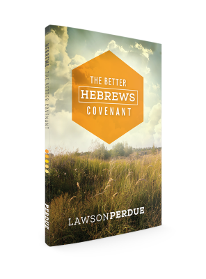 The Better Hebrews Covenant- Lawson Perdue