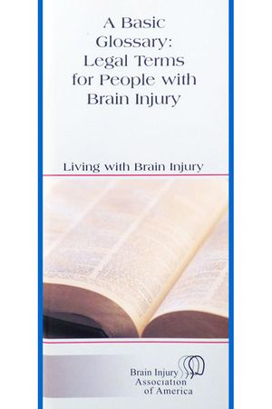 A Basic Glossary:  Legal Terms for People with Brain Injury - Living with Brain Injury Brochure
