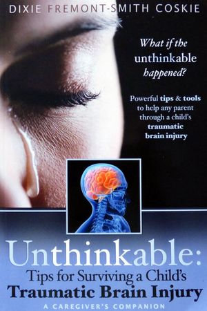 Unthinkable: Tips for Surviving a Child's Traumatic Brain Injury