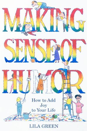 Making Sense of Humor: How to Add Joy to Your Life