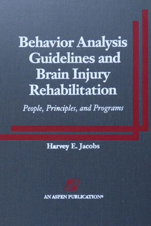 Behavior Analysis Guidelines and Brain Injury Rehabilitation:  People, Principles, and Programs