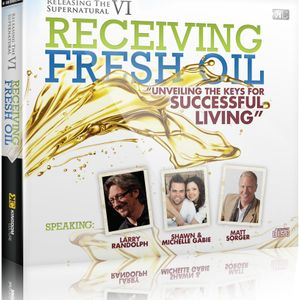 Releasing the Supernatural  VI - Receiving Fresh Oil