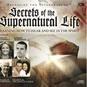 Releasing The Supernatural V - Secrets Of The Supernatural Life