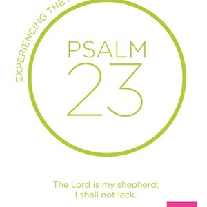 23 - Experiencing the Power of Psalm 23