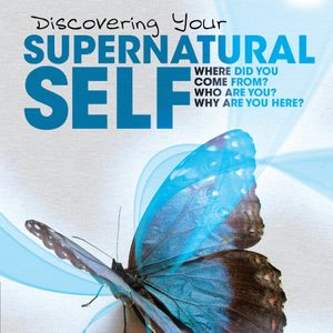 Discovering your Supernatural Self