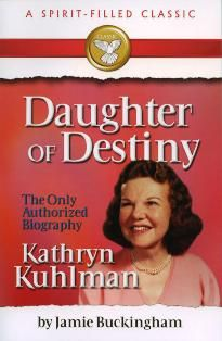 Kathryn Kuhlman: Daughter of Destiny