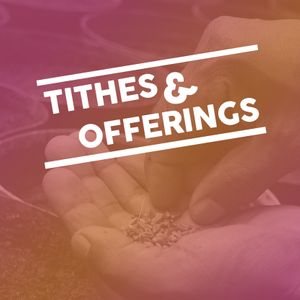 Tithes and Offerings - One Time Gift