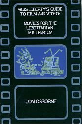Miss Liberty's Guide to the Film and Video: Movies for the Libertarian Millennium