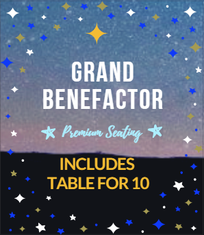 GRAND BENEFACTOR- Includes Table for 10 (Premium Seating)