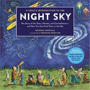 A Child's Introduction to the Night Sky: The Story of the Stars, Planets, and Constellations - - How You Can Find Them in the Sky (Revised/Updated)