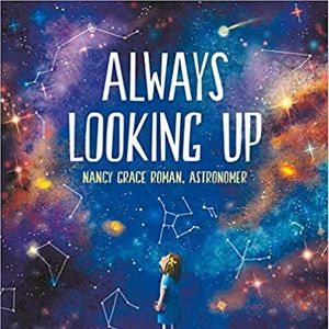 Always Looking Up! Nancy Grace Roman, Astronomer