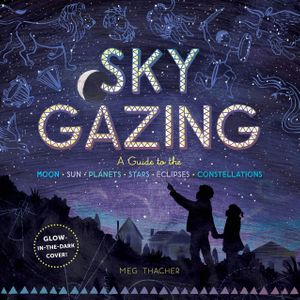 Sky Gazing: A Kids Guide...