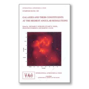 Vol. 205 – Galaxies and their Constituents at the Highest Angular Resolutions