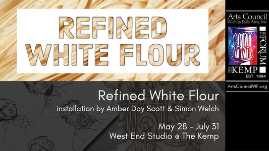 Refined White Flour: March 19 – May 22