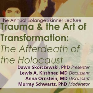 Trauma & the Art of Transformation: The Afterdeath of the Holocaust