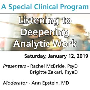 Listening to Deepening Analytic Work (A Special Clinical Program for Early Career Clinicians, Trainees, and those considering Analytic Training)