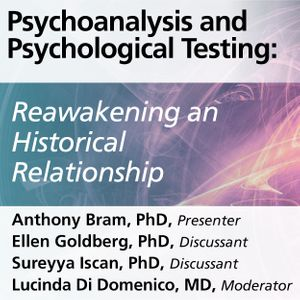 Psychoanalysis and Psychological Testing: Reawakening an Historical Relationship (The 2019 Spring Academic Lecture)