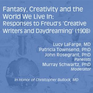 Fantasy, Creativity and the World We Live In:  Responses to Freud's 'Creative Writers and Daydreaming' (1908)