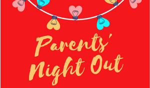 Parents' Night Out! February 14, 2020