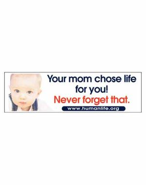 Your Mom Chose Life Bumper Sticker