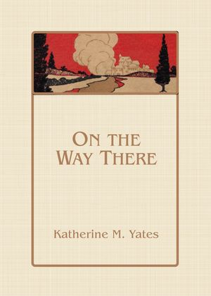 On the Way There by Katherine M. Yates