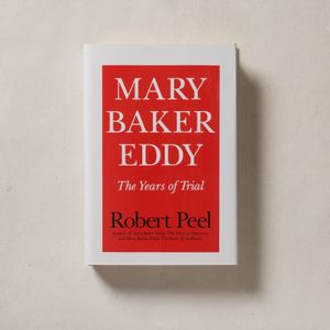 Mary Baker Eddy: The Years of Trial by Robert Peel