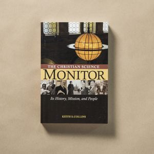 The Christian Science Monitor: Its History, Mission, and People by Keith S. Collins