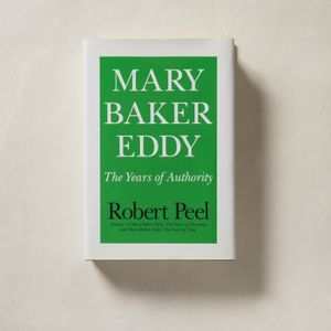 Mary Baker Eddy: The Years of Authority by Robert Peel