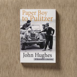 Paper Boy to Pulitzer, A Newsman's Journey by John Hughes
