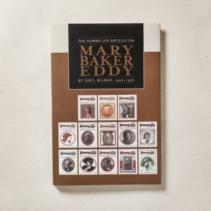 The Human Life Articles on Mary Baker Eddy by Sibyl Wilbur: 1906 - 1907