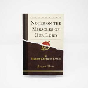 Notes on the Miracles of Our Lord by Richard Chenevix Trench