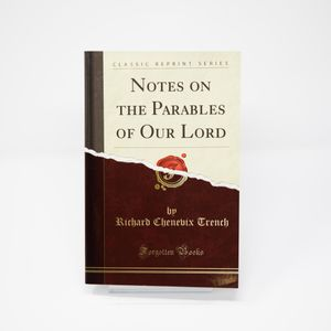 Notes on the Parables of Our Lord by Richard Chenevix Trench
