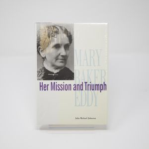 Mary Baker Eddy: Her Mission and Triumph by Julia Michael Johnston