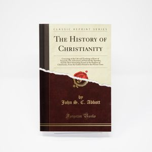 The History of Christianity by John C. Abbott