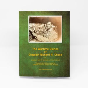 The Wartime Diaries of Chaplain Richard H. Chase by Kim M. Schuette
