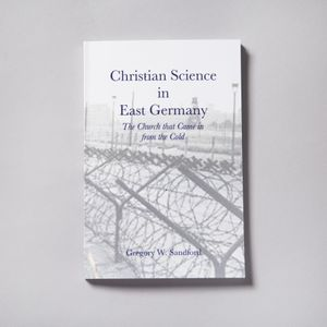 Christian Science in East Germany: The Church that Came in from the Cold by Gregory Sandford