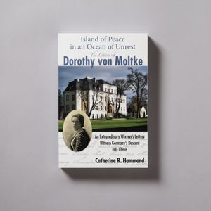 Island of Peace in an Ocean of Unrest: The Letters of Dorothy von Moltke by Catherine R. Hammond
