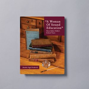 """A Woman of Sound Education"" – Mary Baker Eddy's School Years by Heather Vogel Frederick"