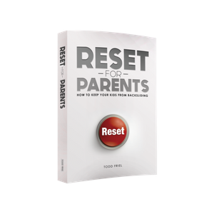 Reset for Parents - How to Keep Your Kids from Backsliding