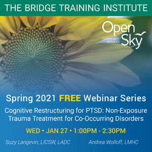 Cognitive Restructuring for PTSD: Non-Exposure Trauma Treatment for Co-Occurring Disorders January 27, 2021 1:00-2:30pm with  Suzy Langevin, LICSW, LADC I & Andrea Wolloff, LMHC
