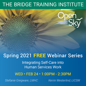 Integrating Self-Care into Human Services Work- February 24, 2021 1:00-2:30pm with Stefanie Gregware, LMHC & Kerrin Westerlind, LICSW