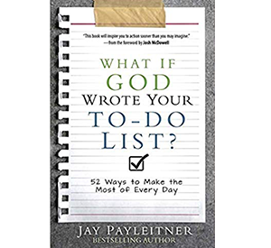 WHAT IF GOD WROTE YOUR TO-DO LIST?