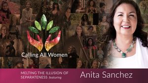 Anita Sanchez ~ Melting the Illusion of Separateness ~ Indigenous Wisdom for the Earth