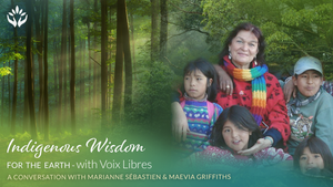 Voix Libres ~ Indigenous Wisdom for the Earth