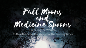 Full Moons & Medicine Spoons