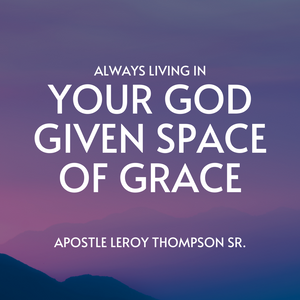 Always Living In Your God Given Space Of Grace